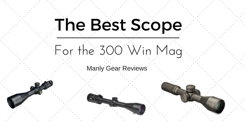 best optics for the 300 win mag rifle